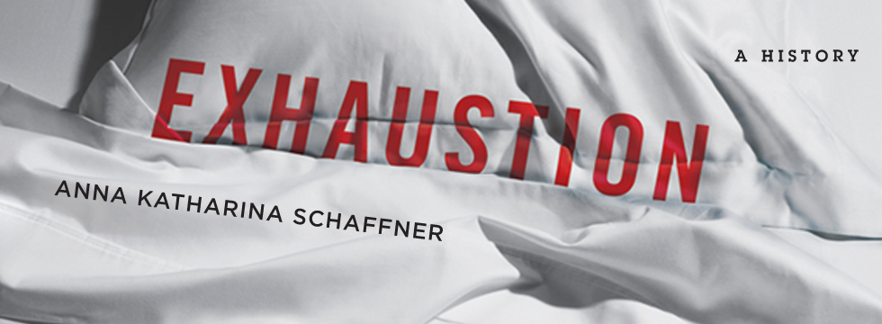 Exhaustion: A History, Anna Katharina Schaffner
