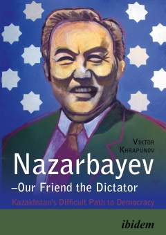 Nazarbayev–Our Friend the Dictator